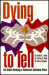 Dying To Tell: The Hidden Meaning Of Adolescent Substance Abuse