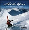 Ski the 14ers: A Visual Tribute to Colorado's 14,000-Foot Peaks from the Eyes of a Ski Mountaineer