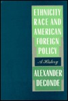 Ethnicity, Race, And American Foreign Policy: A History