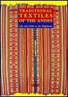 Traditional Textiles of the Andes: Life and Cloth in the Highlands