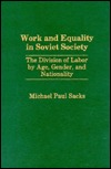 Work and Equality in Soviet Society: The Division of Labor by Age, Gender, and Nationality