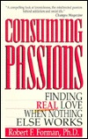 Consuming Passions: Finding Real Love When Nothing Else Works
