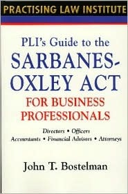 PLI's Guide to the Sarbanes-Oxley Act for Business Professionals: Directors, Officers, Accountants, Financial Advisors, Lawyers