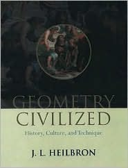 Geometry Civilized by J.L. Heilbron