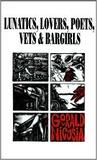 Lunatics, Lovers, Poets, Vets and Bargirls
