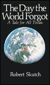 The Day the World Forgot: A Tale for All Times por Robert Skutch 978-0890875360 DJVU FB2 EPUB