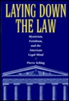 Laying Down the Law: Mysticism, Fetishism, and the American Legal Mind