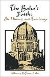 The Baha'i Faith: Its History and Teachings