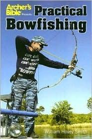 Archer's Bible Presents: Practical Bowfishing