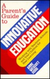A Parent's Guide to Innovative Education: Working with Teachers, Schools, and Your Children for Real Learning