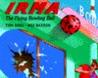 Irma the Flying Bowling Ball