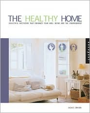 The Healthy Home: Beautiful Interiors That Enhance the Environment and Your Well-Being