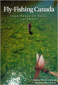 Fly Fishing Canada: From Coast to Coast to Coast