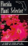 Florida Plant Selector: A Guide to Choice and Use of Over 100 Landscape Plants