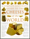The Complete Illustrated Guide to Cheeses of the World