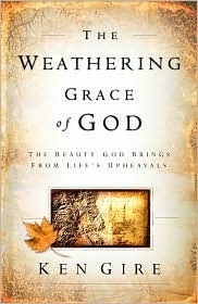 The Weathering Grace of God by Ken Gire
