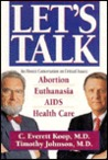 Let's Talk: An Honest Conversation on Critical Issues:Abortion, Euthanasia, AIDS, Health Care