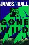 Gone Wild by James W. Hall