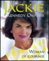 Jackie Kennedy Onassis: Woman Of Courage