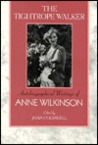 The Tightrope Walker: Autobiographical Writings of Anne Wilkinson