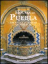 Houses of Puebla: The Cradle of Mexican Architecture