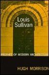 Louis Sullivan: Prophet Of Modern Architecture