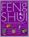 The Illustrated Encyclopedia of Feng Shui: The Complete Guide to the Art and Practice of Feng Shui