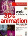 Web Publisher's 3 D & Animation Design Guide For Windows: Your Visual, Step By Step Guide To Creating Amazing 3 D And Animated Web Pages