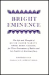 Bright Eminence: The Life and Thought of Jacob Rader Marcus: Scholar, Mentor, Counsellor for Three Generations of Rabbis and Lay Leaders of American Jewry