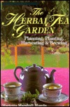 The Herbal Tea Garden: Planning, Planting, Harvesting and Brewing