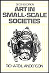 Art in Small Scale Societies by Richard L. Anderson
