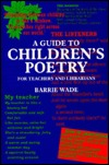 A Guide to Children's Poetry for Teachers and Librarians