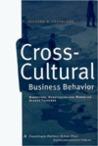 Cross-Cultural Business Behavior: Marketing, Negotiating, and Managing Across Cultures