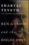 Ben-Gurion and the Holocaust by Shabtai Teveth