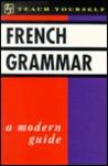 French Grammar: A Modern Guide (Teach Yourself)