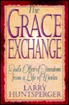 The Grace Exchange: God's Offer of Freedom from a Life of Works