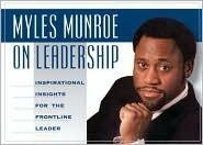 Myles Munroe on Leadership