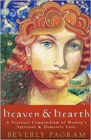 Heaven & Hearth: A Seasonal Compendium of Women's Spiritual & Domestic Lore