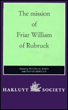 The Mission of Friar William of Rubruck: His Journey to the Court of the Great Khan Mongke, 1253 1255