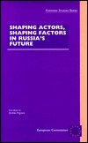 Shaping Actors, Shaping Factors in Russias Future