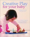 Creative Play for Your Baby: Steiner Waldorf Expertise and Toy Projects for 3 Months-2 Years