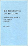 The Progressives And The Slums;Tenement House Reform In New York City, 1890 1917