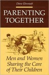Parenting Together: Men and Women Sharing the Care of Their Children