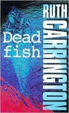 Dead Fish by Ruth Carrington