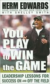 You Play to Win the Game: Leadership Lessons for Success on and Off the Field