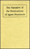 The Narrative of the Persecutions of Agnes Beaumont