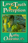 Love, Truth & Perception: Where Do We Come From? What Are We? Where Are We Going?