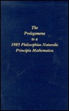 The Prolegomena To A 1985 Philosophiae Naturalis Principia Mathematica: Which Will Be Able To Present Itself As A Science Of The True