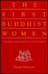 The First Buddhist Women: Translations And Commentaries On The Therigatha