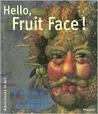 Hello, Fruit Face!: The Paintings of Giuseppe Arcimboldo